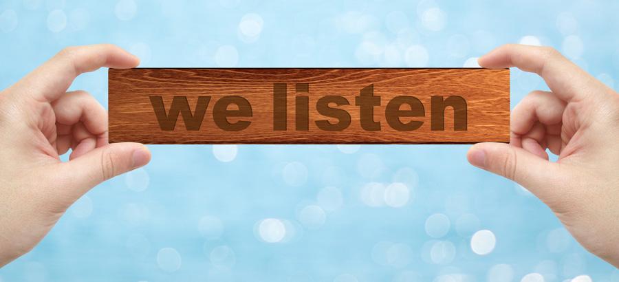 We listen